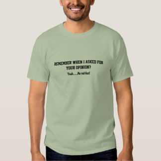 Remember When I Asked for Your Opinion T-Shirt! T-shirt