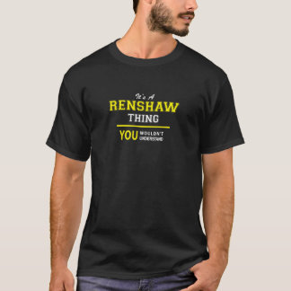 RENSHAW thing, you wouldn't understand!! T-Shirt