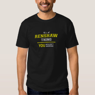 RENSHAW thing, you wouldn't understand!! Tshirts