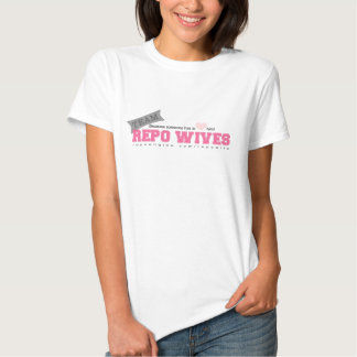 Repo Wife because someone has to love him! Tees