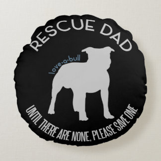 """Rescue Dad """"Love A Bull"""" Pit Bull Throw Pillow Round Pillow"""