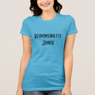 Responsibility Junkie T-Shirt for Volunteers