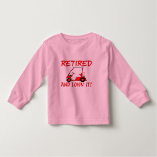 Retired And Lovin' It Toddler T-Shirt