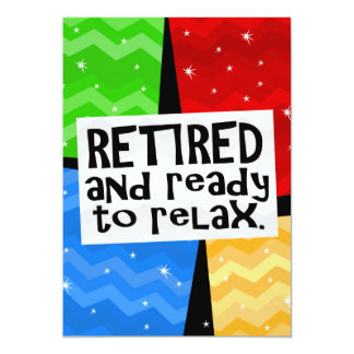 Retired and Ready to Relax, Funny Retirement 13 Cm X 18 Cm Invitation Card