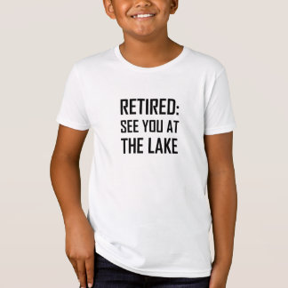Retired See You At Lake T-Shirt