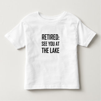 Retired See You At Lake Toddler T-Shirt
