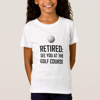 Retired See You At The Golf Course T-Shirt