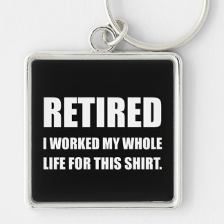 Retired Worked Life For Shirt Silver-Colored Square Key Ring