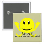 """Retired"" YELLOW SMILEY HAPPY DANCE Buttons"