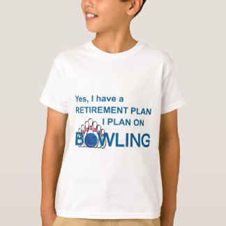 RETIREMENT PLAN - BOWLING T-Shirt