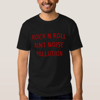 ROCK N ROLL AINT NOISE POLLUTION SHIRTS