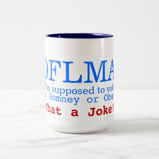 ROFLMA - I'm supposed to vote for Obama or Romney? Two-Tone Coffee Mug
