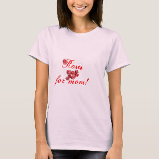 roses for mom!. T-Shirt
