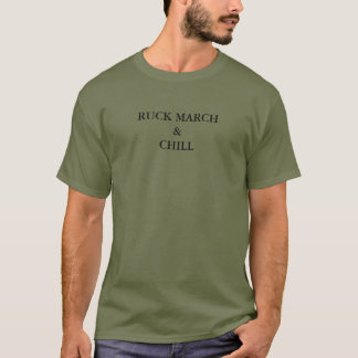 Ruck March and Chill T-Shirt