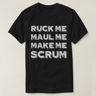 Ruck Me Maul Me Make Me Scrum Funny Rugby T-Shirt