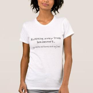 Running away from housework. tee shirts