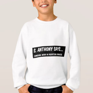 S. Anthony Says... Sweatshirt