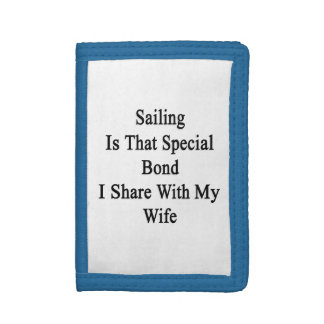 Sailing Is That Special Bond I Share With My Wife. Tri-fold Wallet