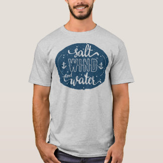Salt, wind and water T-Shirt