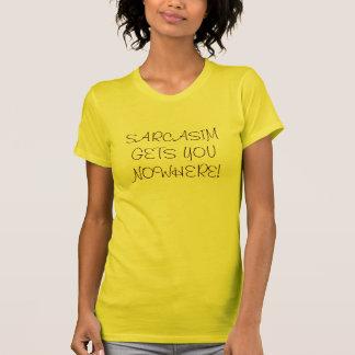 SARCASIM GETS YOU NOWHERE! T-Shirt