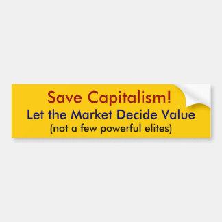 Save Capitalism!, Let the Market Decide Value, ... Bumper Sticker