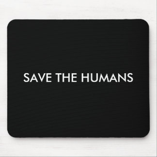 SAVE THE HUMANS MOUSE PAD