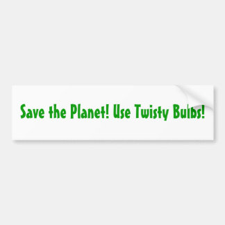 Save the Planet! Use Twisty Bulbs! Bumper Sticker