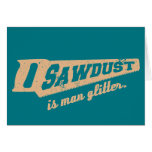 Sawdust is Man Glitter Woodworking humour Greeting Card