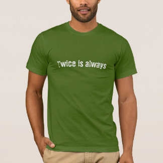 Say it twice (aka Rules To Live By) T-Shirt