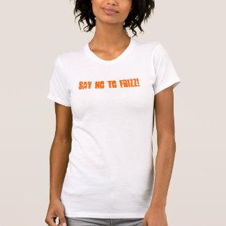 Say NO to Frizz! Shirt