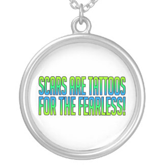 Scars Are Tattoos For the Fearless Silver Plated Necklace