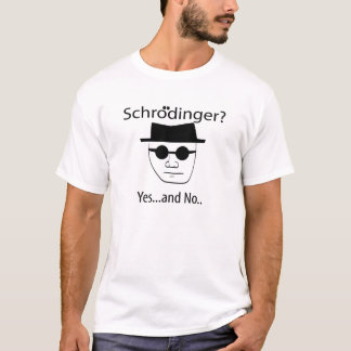 Schrodinger - Yes...and, No.. T-Shirt