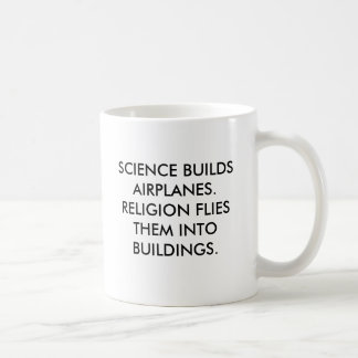 SCIENCE BUILDS AIRPLANES.RELIGION FLIES THEM IN... COFFEE MUG
