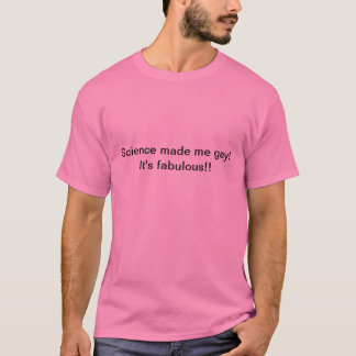 Science made me gay! T-Shirt