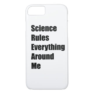 Science Rules Everything Around Me iPhone 7 Case