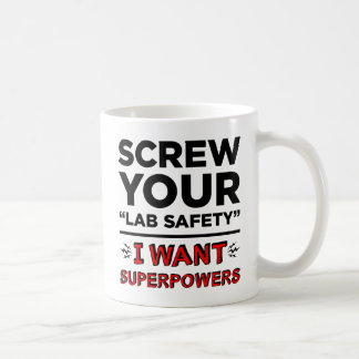 Screw Your Lab Safety, I Want Superpowers Mugs