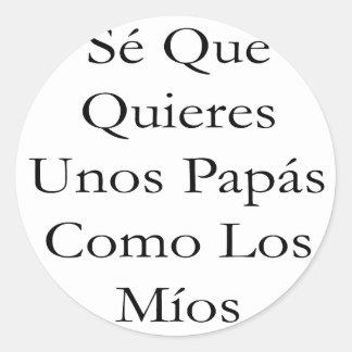 Se Que Quieres Unos Papas Como Los Mios Classic Round Sticker