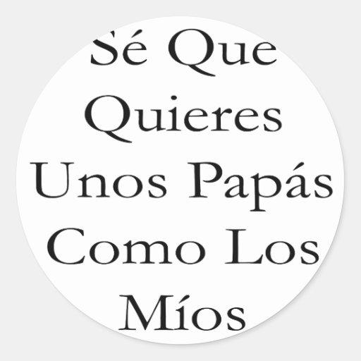 Se Que Quieres Unos Papas Como Los Mios Stickers