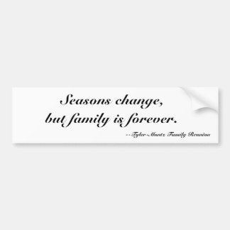 Seasons change, but family is forever... bumper sticker