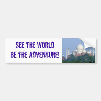 See the World BE the Adventure! Taj Bumper Sticker