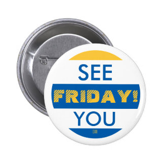 SEE YOU FRIDAY! 6 CM ROUND BADGE