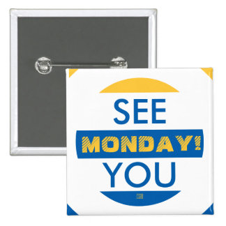 SEE YOU MONDAY! 15 CM SQUARE BADGE