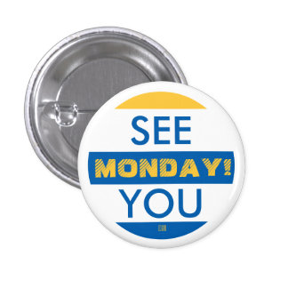 SEE YOU MONDAY! 3 CM ROUND BADGE