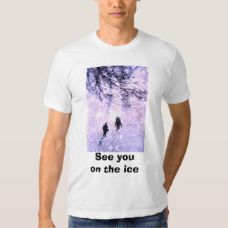 See you on the ice t-shirt