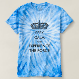 Seek Calm And Experience The Force Tie-Dye Shirts