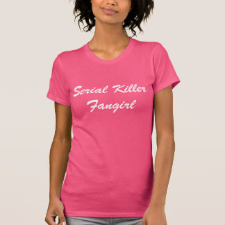 serial killer fangirl tee shirts