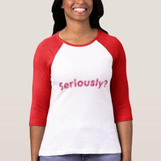 """""""Seriously?"""" Baseball Jersy T-Shirt"""