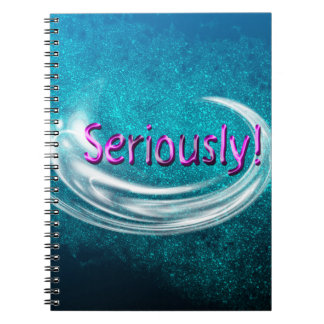 Seriously! Notebook