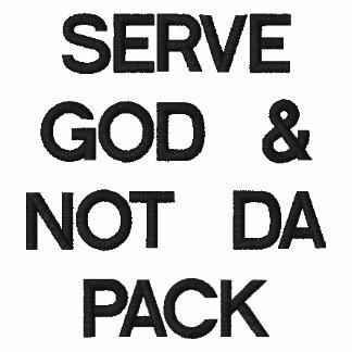 SERVE GOD & NOT DA PACK