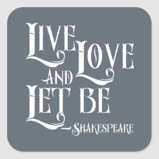 Shakepeare Quote, Live Love and Let Be Square Sticker